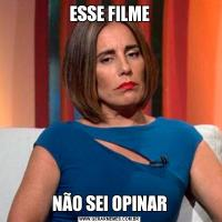 ESSE FILMENÃO SEI OPINAR