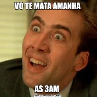 VO TE MATA AMANHAAS 3AM