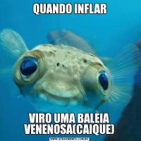 QUANDO INFLARVIRO UMA BALEIA VENENOSA(CAIQUE)