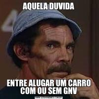 AQUELA DUVIDAENTRE ALUGAR UM CARRO COM OU SEM GNV