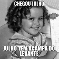CHEGOU JULHOJULHO TEM ACAMPA DO LEVANTE