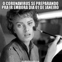 O CORONAVIRUS SE PREPARANDO PRA IR EMBORA DIA 01 DE JANEIRO