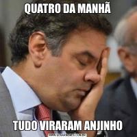 QUATRO DA MANHÃTUDO VIRARAM ANJINHO