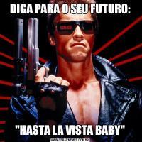 DIGA PARA O SEU FUTURO: