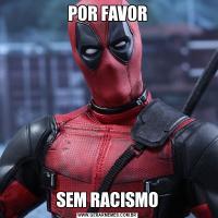 POR FAVORSEM RACISMO
