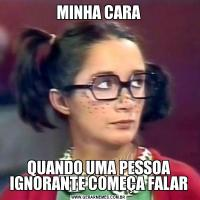 MINHA CARAQUANDO UMA PESSOA IGNORANTE COMEÇA FALAR