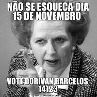 NÃO SE ESQUECA DIA 15 DE NOVEMBRO VOTE DORIVAN BARCELOS 14123