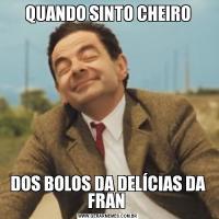 QUANDO SINTO CHEIRODOS BOLOS DA DELÍCIAS DA FRAN