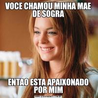 VOCE CHAMOU MINHA MAE DE SOGRAENTAO ESTA APAIXONADO POR MIM