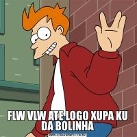 FLW VLW ATE LOGO XUPA KU DA BOLINHA