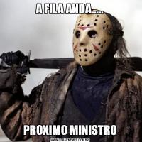A FILA ANDA.....PROXIMO MINISTRO