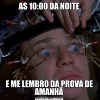 AS 10:00 DA NOITEE ME LEMBRO DA PROVA DE AMANHÃ