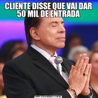 CLIENTE DISSE QUE VAI DAR 50 MIL DE ENTRADA