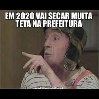 EM 2020 VAI SECAR MUITA TETA NA PREFEITURA