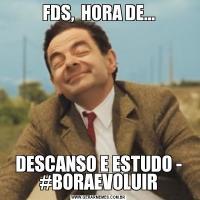FDS,  HORA DE...DESCANSO E ESTUDO - #BORAEVOLUIR