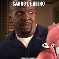 CARRO DE VELHO