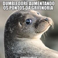 DUMBLEDORE AUMENTANDO OS PONTOS DA GRIFINORIA