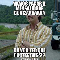 VAMOS PAGAR A MENSALIDADE GURIZAAAAADAOU VOU TER QUE PROTESTAR???