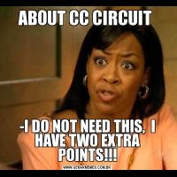 ABOUT CC CIRCUIT -I DO NOT NEED THIS,  I HAVE TWO EXTRA POINTS!!!