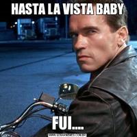 HASTA LA VISTA BABYFUI....