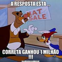 A RESPOSTA ESTA ...CORRETA GANHOU 1 MILHÃO !!!