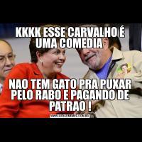 KKKK ESSE CARVALHO É UMA COMEDIA NAO TEM GATO PRA PUXAR PELO RABO E PAGANDO DE PATRAO !