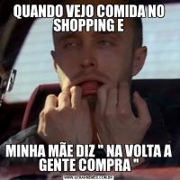 QUANDO VEJO COMIDA NO SHOPPING EMINHA MÃE DIZ