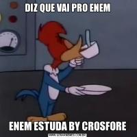DIZ QUE VAI PRO ENEMENEM ESTUDA BY CROSFORE