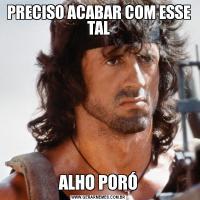 PRECISO ACABAR COM ESSE TALALHO PORÓ