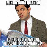 MINHA CARA QUANDOEU RECEBO E-MAIL DE TRABALHO NO DOMINGO