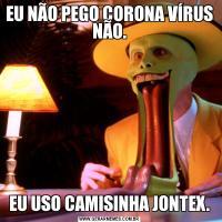 EU NÃO PEGO CORONA VÍRUS NÃO.EU USO CAMISINHA JONTEX.