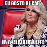 EU GOSTO DE CAFÉJÁ A CLAUDIA LEITE