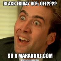BLACK FRIDAY 80% OFF????SÓ A MARABRAZ.COM