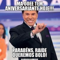 MA OOEE TEM ANIVERSARIANTE HOJE!!!PARABÉNS, RAIDE QUEREMOS BOLO!