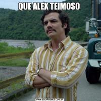 QUE ALEX TEIMOSO