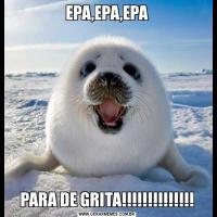 EPA,EPA,EPAPARA DE GRITA!!!!!!!!!!!!!!