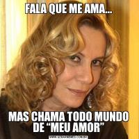 """FALA QUE ME AMA...MAS CHAMA TODO MUNDO DE """"MEU AMOR"""""""