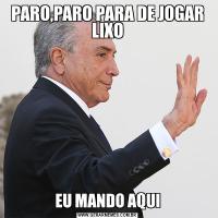 PARO,PARO PARA DE JOGAR LIXOEU MANDO AQUI