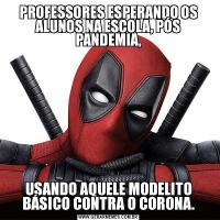 PROFESSORES ESPERANDO OS ALUNOS NA ESCOLA, PÓS PANDEMIA,USANDO AQUELE MODELITO BÁSICO CONTRA O CORONA.