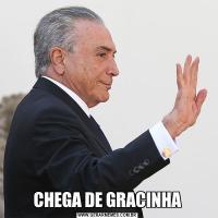 CHEGA DE GRACINHA