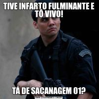 TIVE INFARTO FULMINANTE E TÔ VIVO!TÁ DE SACANAGEM 01?