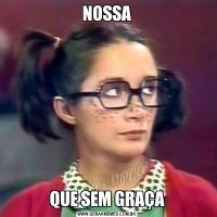 NOSSAQUE SEM GRAÇA