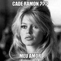 CADE RAMON ???MEU AMOR
