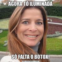 AGORA TÔ ILUMINADASÓ FALTA O BOTOX!