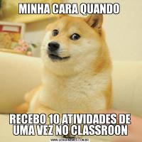 MINHA CARA QUANDO RECEBO 10 ATIVIDADES DE UMA VEZ NO CLASSROON
