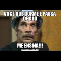VOCÊ QUE DORME E PASSA DE ANOME ENSINA!!!
