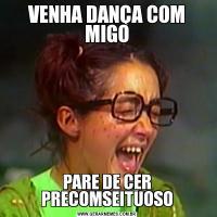 VENHA DANÇA COM MIGOPARE DE CER PRECOMSEITUOSO