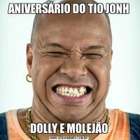 ANIVERSÁRIO DO TIO JONHDOLLY E MOLEJÃO