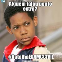 Alguém falou ponto extra?  #BatalhaESAMCCIVIL