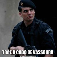 TRAZ O CABO DE VASSOURA